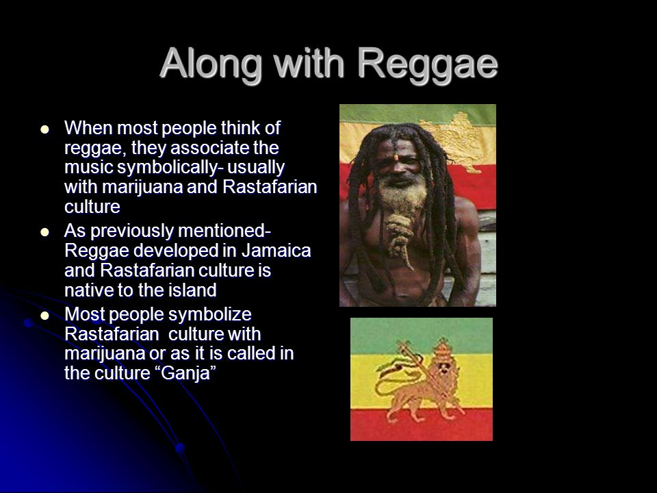Along with Reggae When most people think of reggae, they associate the music symbolically- usually with marijuana and Rastafarian culture.