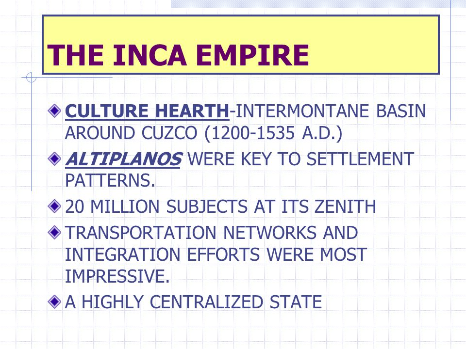 THE INCA EMPIRE CULTURE HEARTH-INTERMONTANE BASIN AROUND CUZCO (1200-1535 A.D.) ALTIPLANOS WERE KEY TO SETTLEMENT PATTERNS.