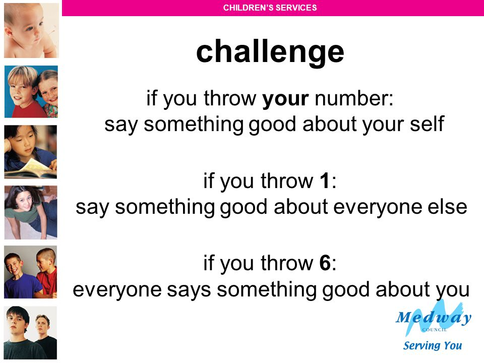challenge if you throw your number: say something good about your self
