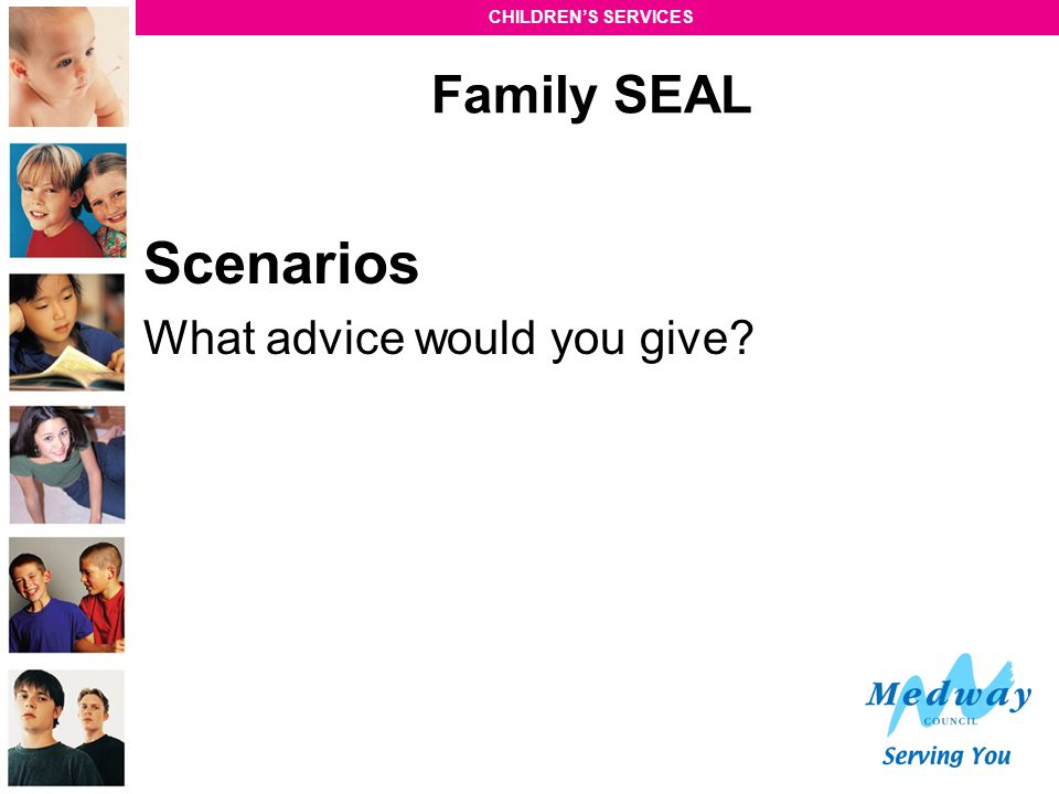 Family SEAL Scenarios What advice would you give