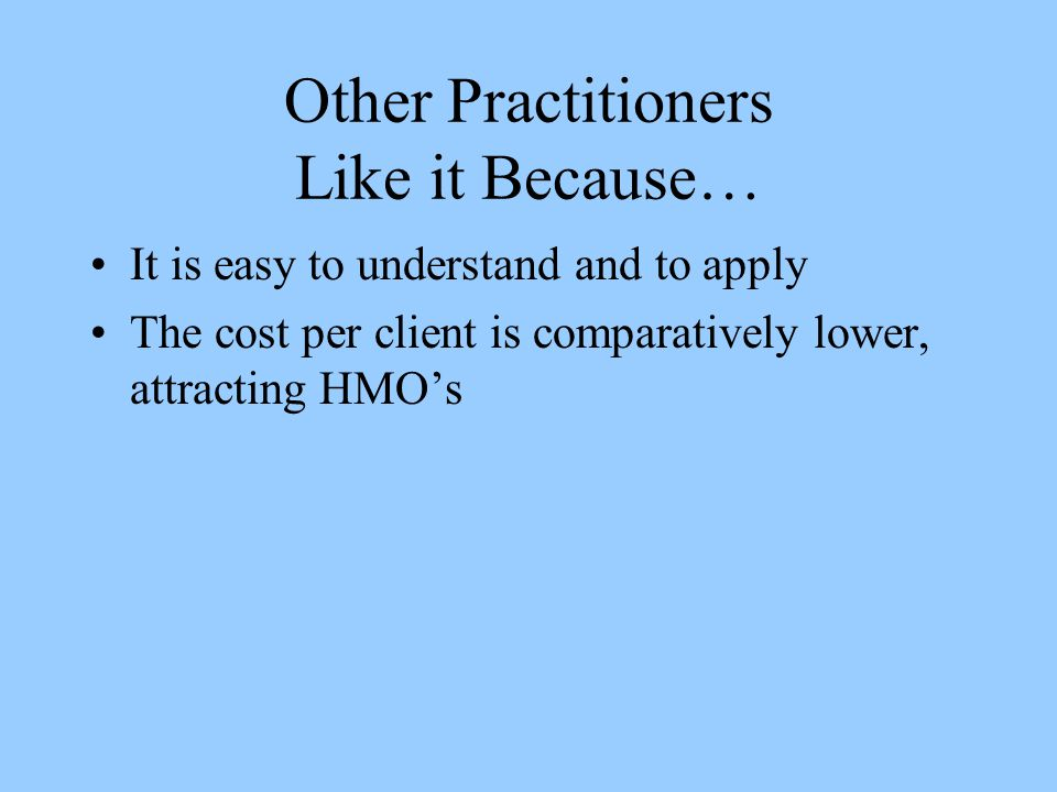 Other Practitioners Like it Because…
