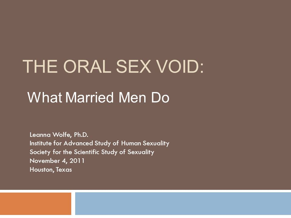 The Oral Sex Void: What Married Men Do Leanna Wolfe, Ph.D.