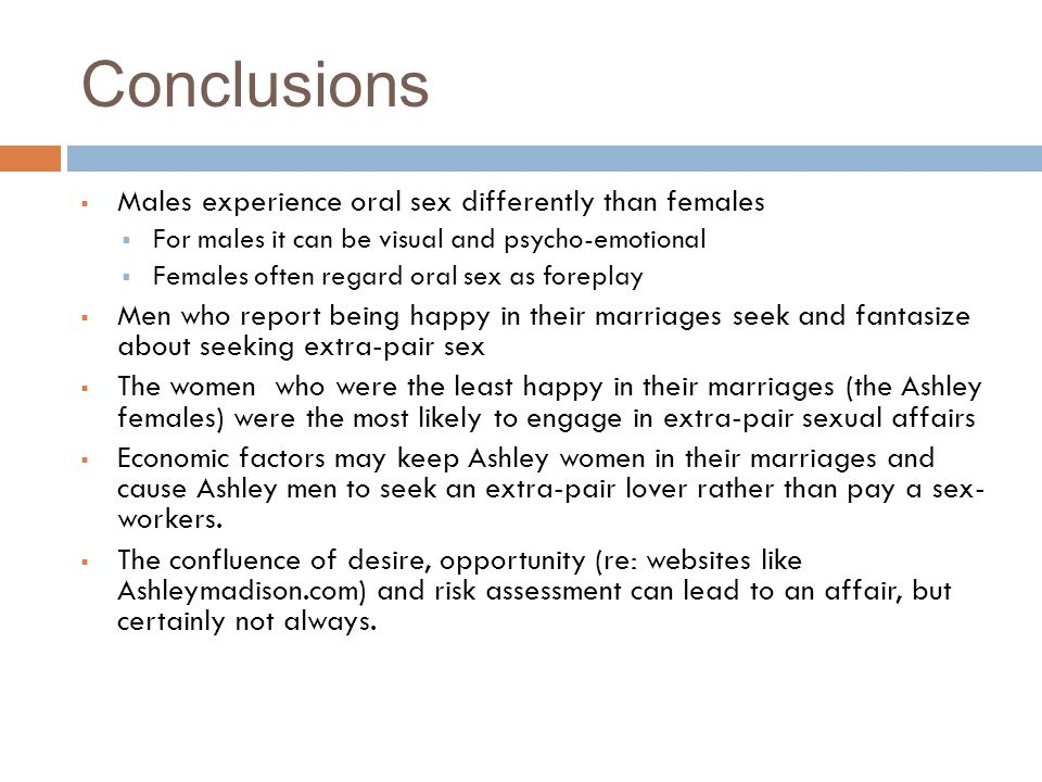 Conclusions Males experience oral sex differently than females