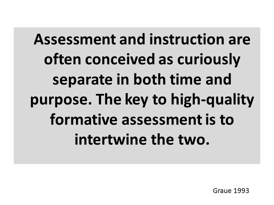 Assessment and instruction are often conceived as curiously separate in both time and purpose. The key to high-quality formative assessment is to intertwine the two.