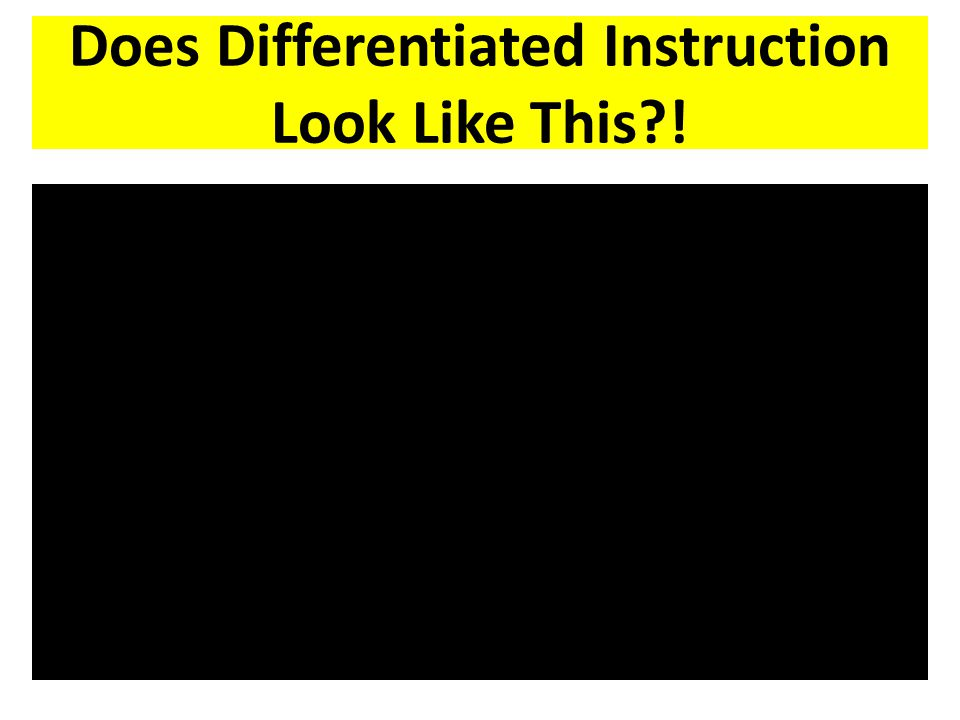 Does Differentiated Instruction Look Like This !