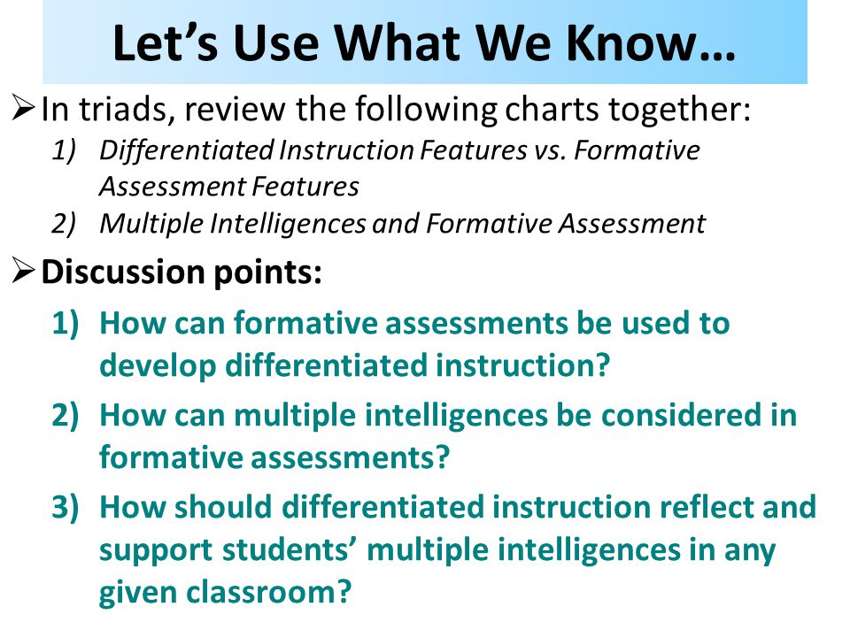 Let's Use What We Know… In triads, review the following charts together: Differentiated Instruction Features vs. Formative Assessment Features.