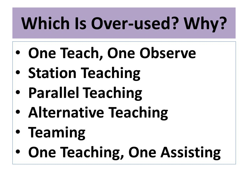 Which Is Over-used Why One Teach, One Observe Station Teaching