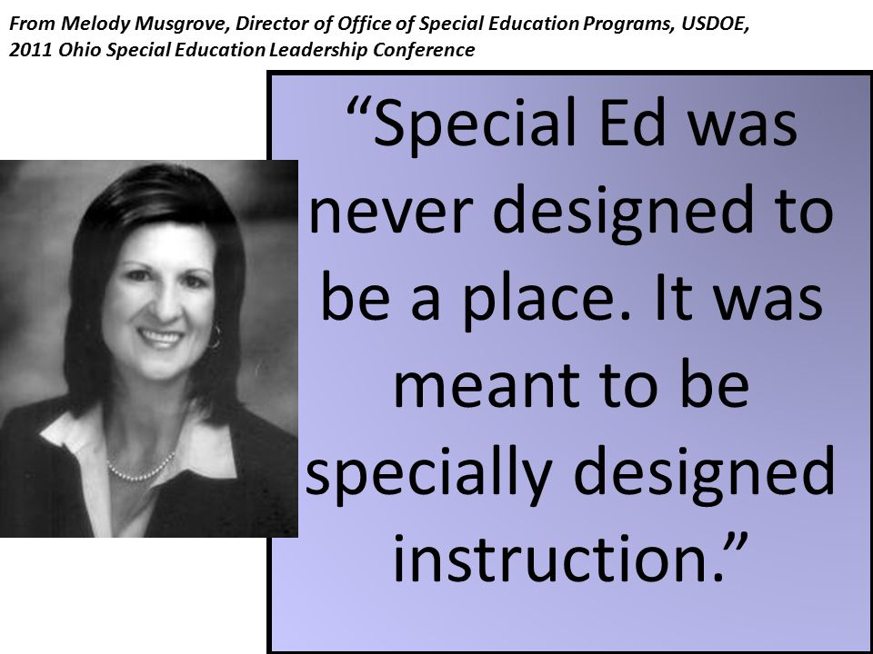From Melody Musgrove, Director of Office of Special Education Programs, USDOE, 2011 Ohio Special Education Leadership Conference