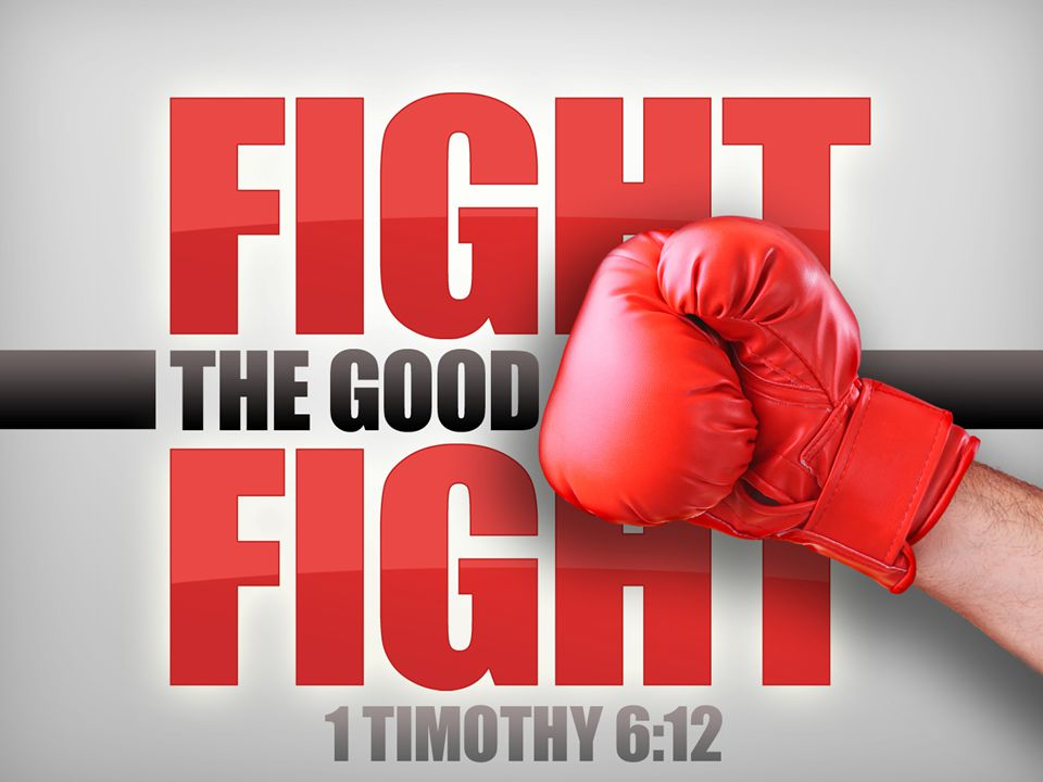 As Christians we are to fight the good fight.