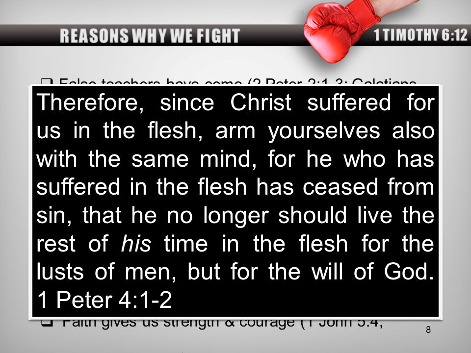 REASONS WHY WE FIGHT 1 TIMOTHY 6:12. False teachers have come (2 Peter 2:1-3; Galatians 1:8-9).