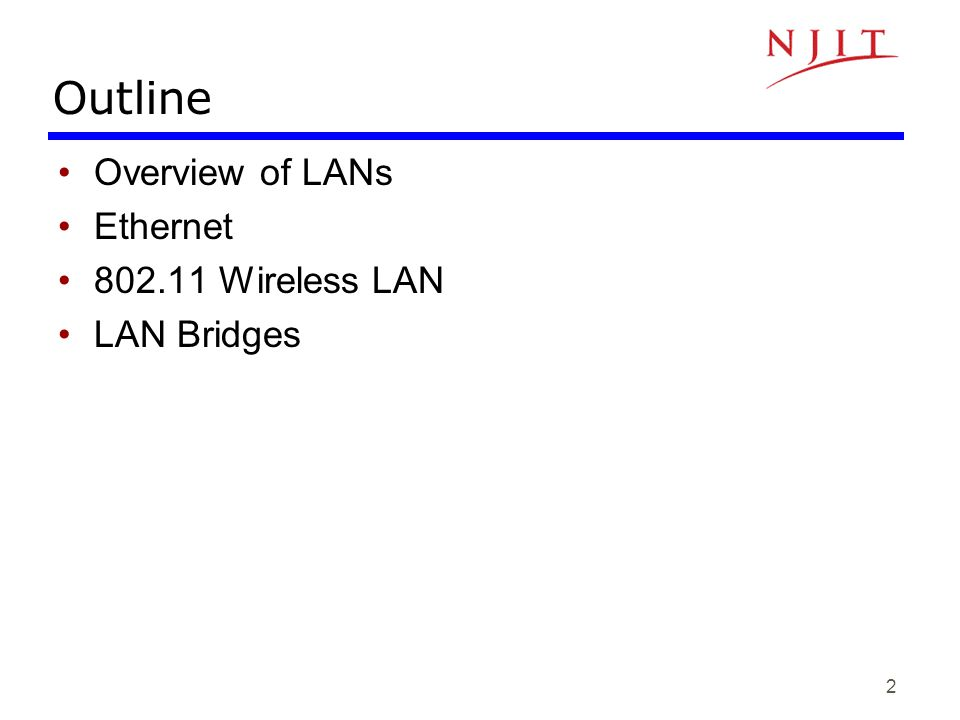 Outline Overview of LANs Ethernet 802.11 Wireless LAN LAN Bridges