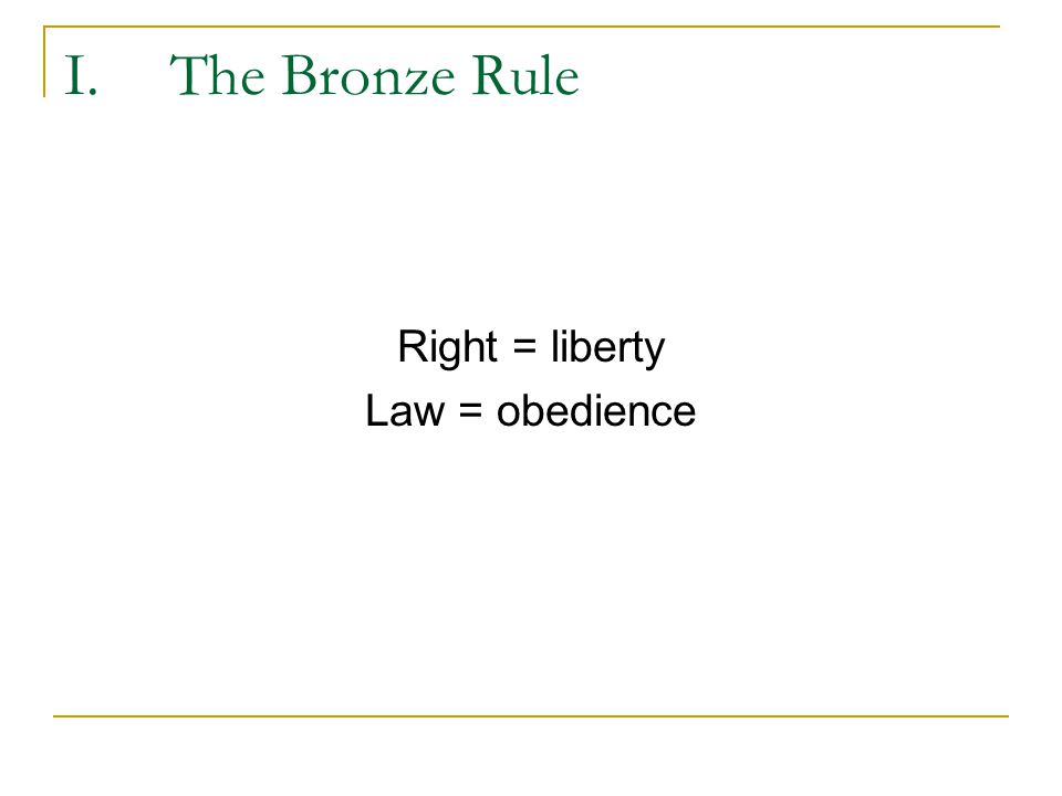 I. The Bronze Rule Right = liberty Law = obedience