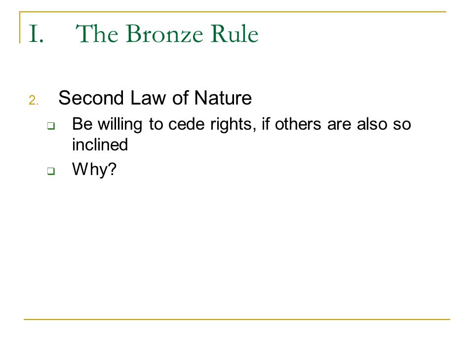 I. The Bronze Rule Second Law of Nature