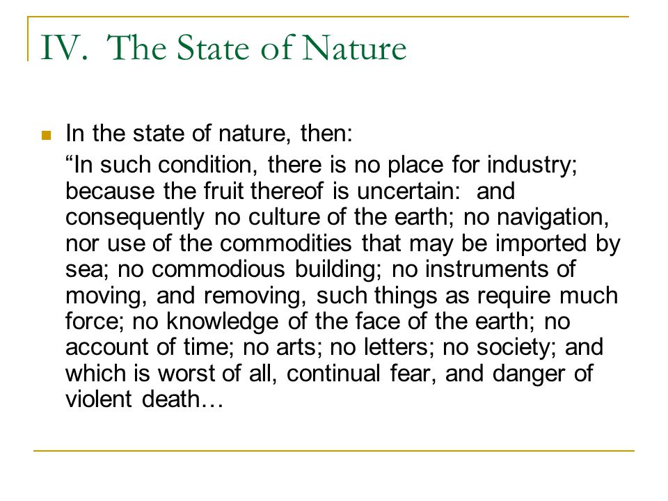 IV. The State of Nature In the state of nature, then: