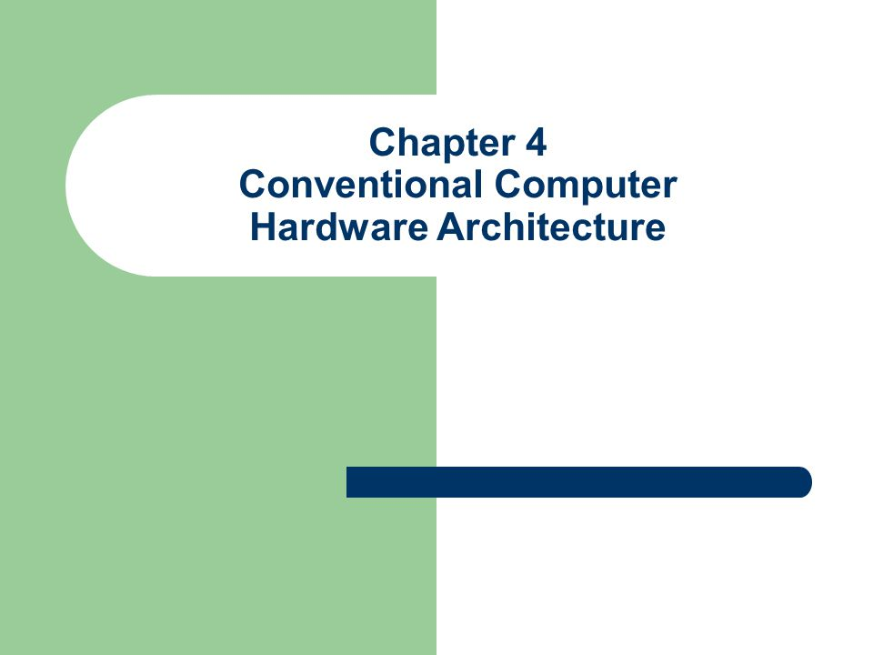 Chapter 4 Conventional Computer Hardware Architecture