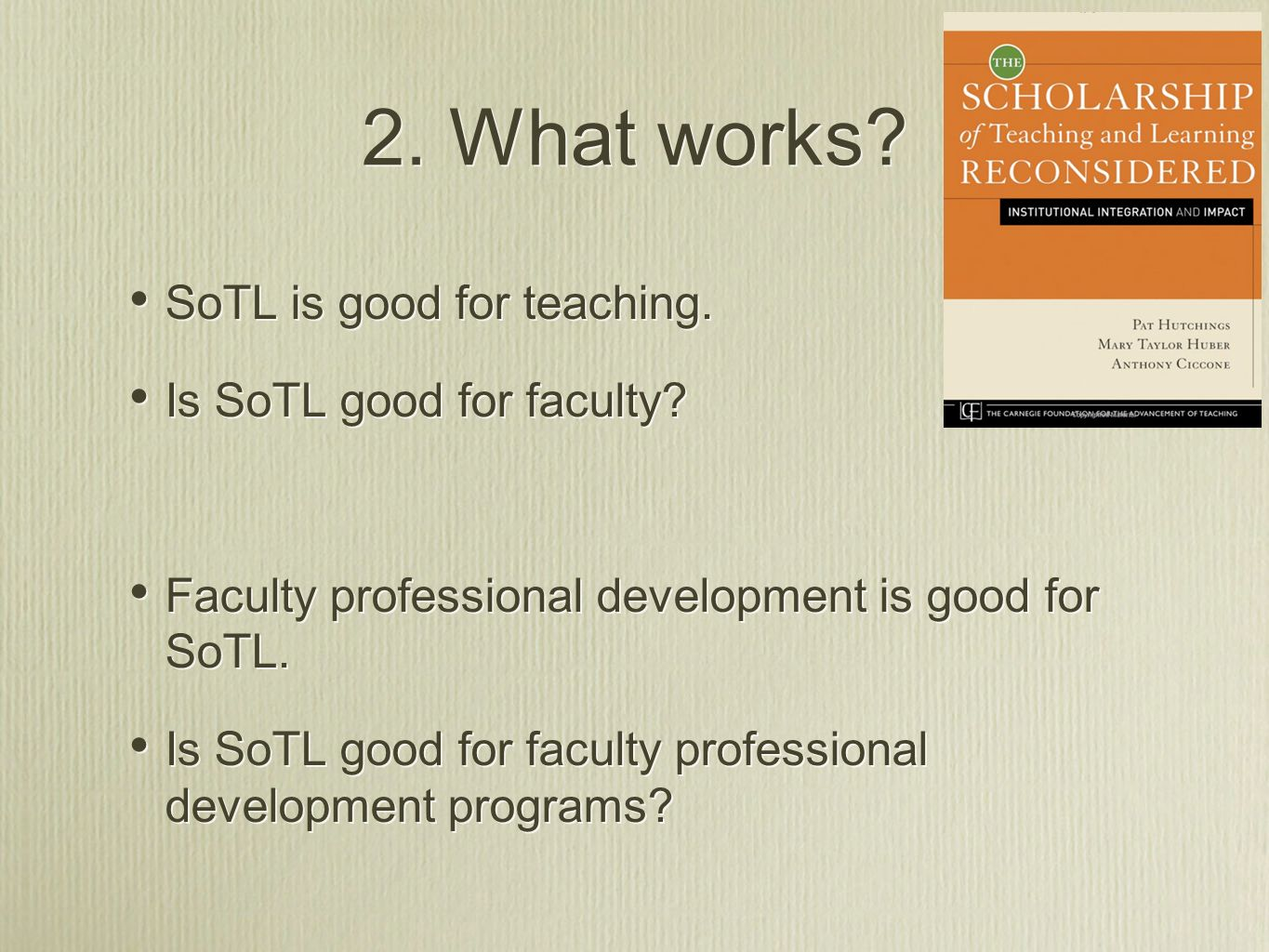 2. What works SoTL is good for teaching. Is SoTL good for faculty