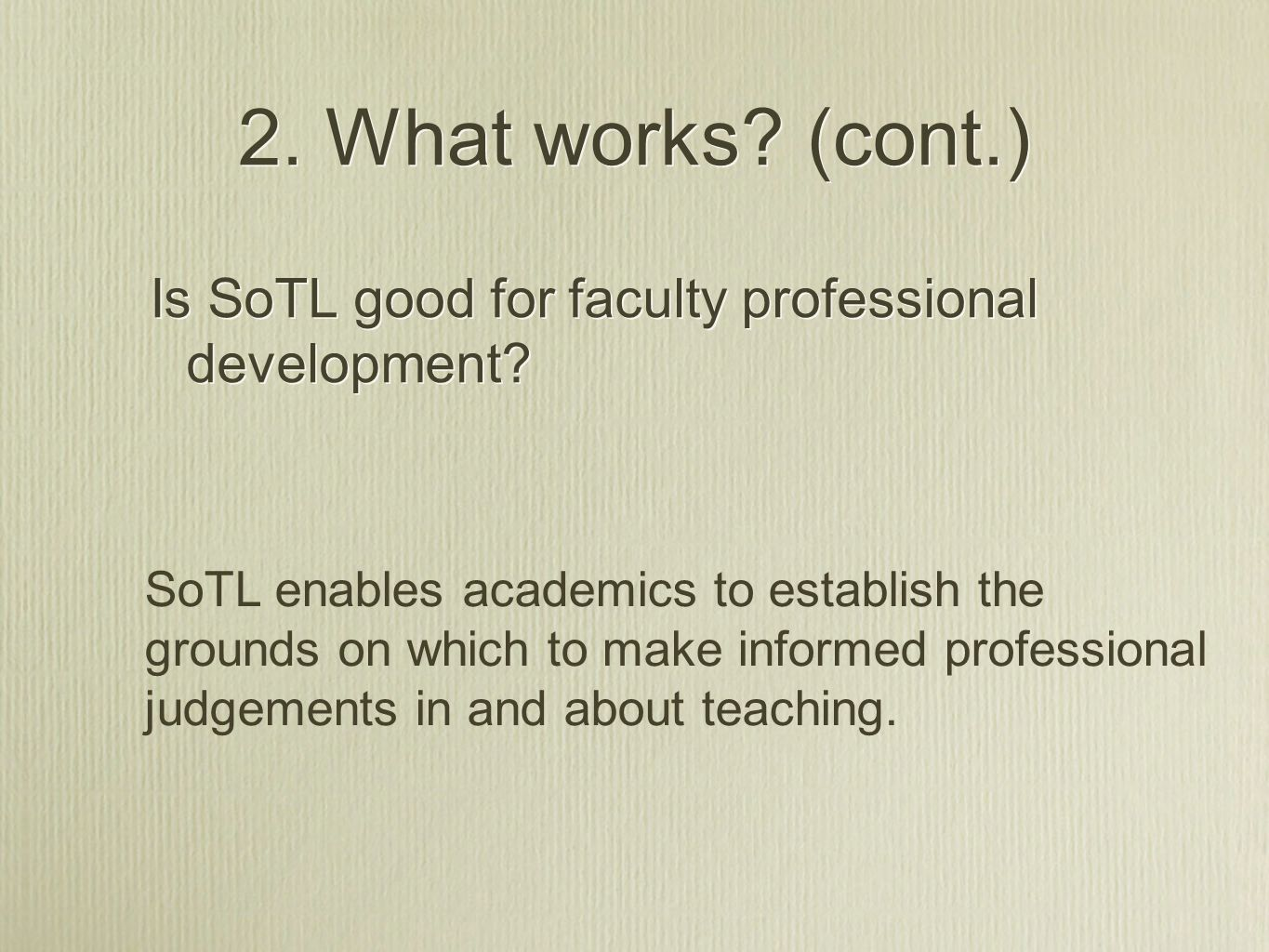 2. What works (cont.) Is SoTL good for faculty professional development