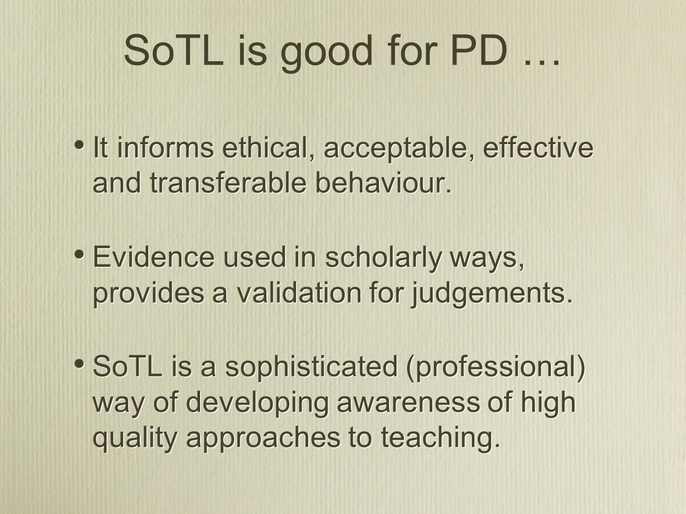 SoTL is good for PD …It informs ethical, acceptable, effective and transferable behaviour.