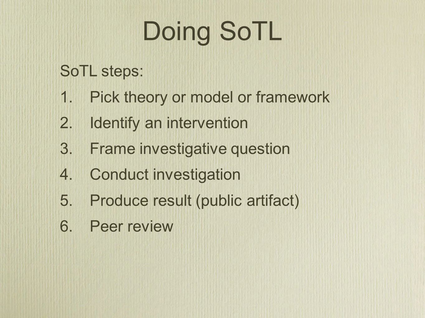 Doing SoTL SoTL steps: 1. Pick theory or model or framework