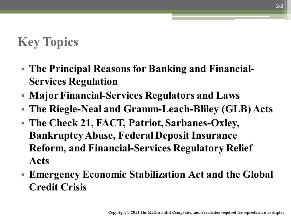 2-2 Key Topics. The Principal Reasons for Banking and Financial- Services Regulation. Major Financial-Services Regulators and Laws.