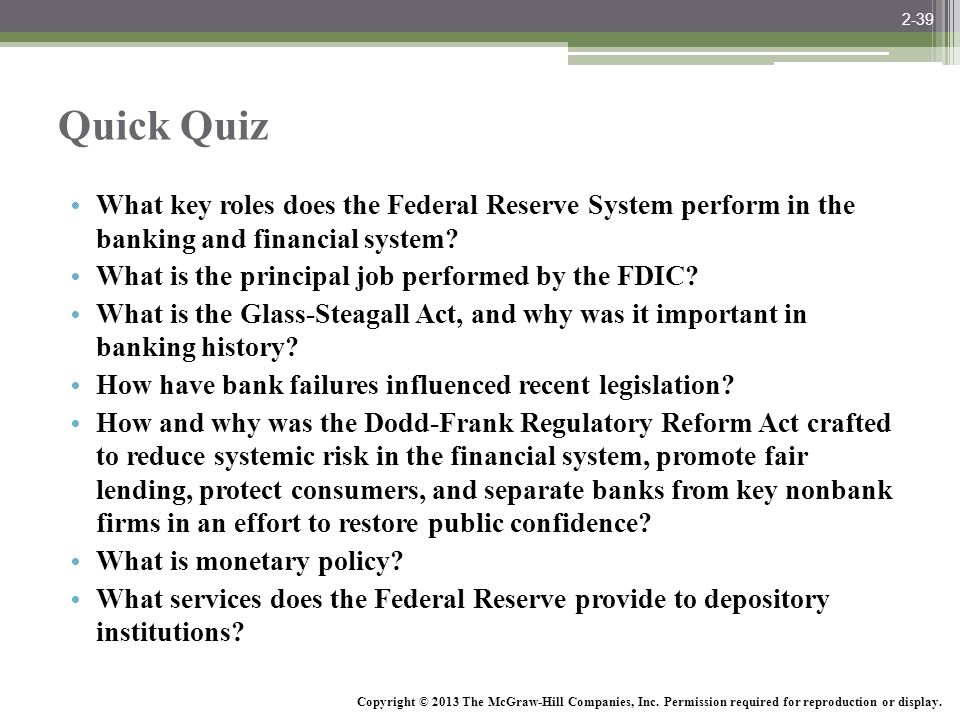 2-39 Quick Quiz. What key roles does the Federal Reserve System perform in the banking and financial system