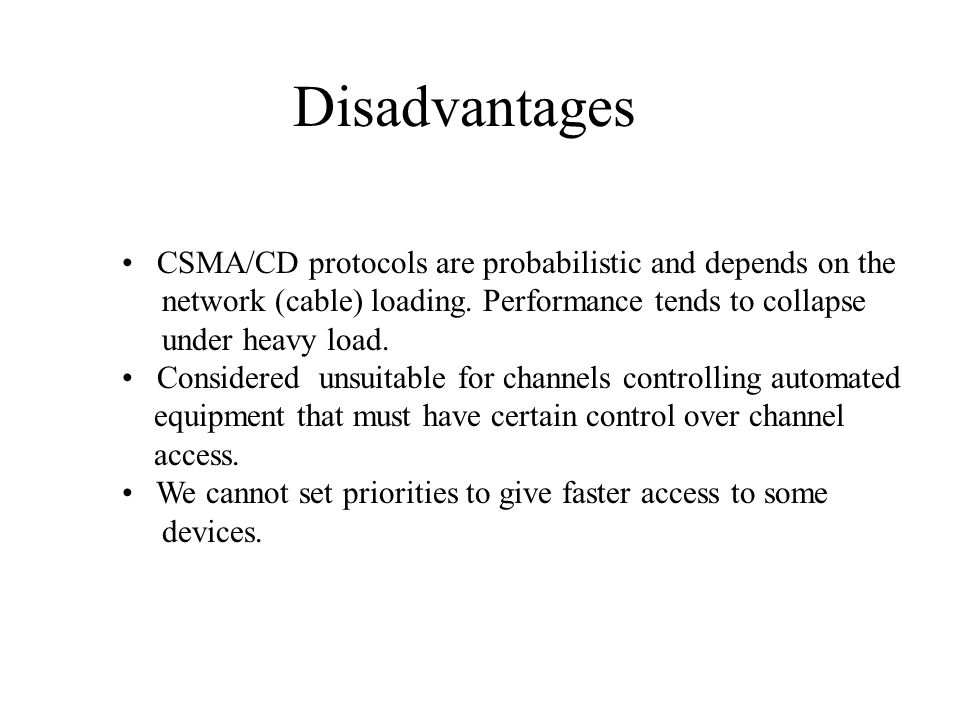 Disadvantages CSMA/CD protocols are probabilistic and depends on the