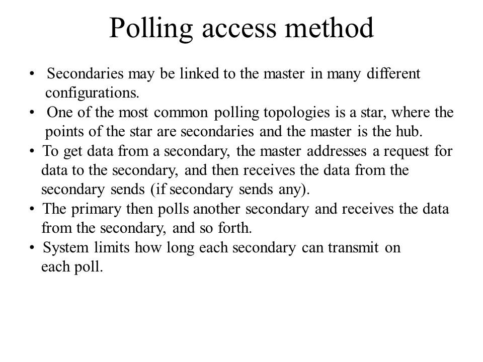 Polling access method Secondaries may be linked to the master in many different. configurations.