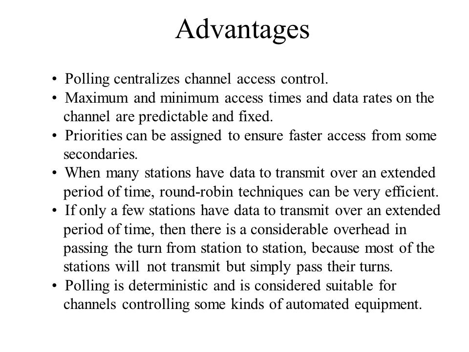 Advantages Polling centralizes channel access control.