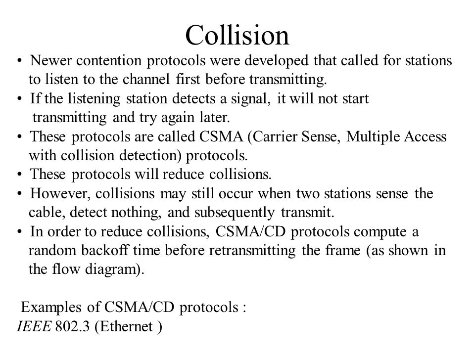 Collision Newer contention protocols were developed that called for stations. to listen to the channel first before transmitting.
