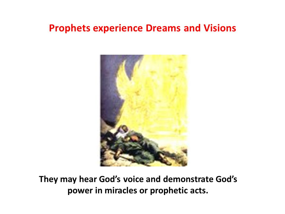 Prophets experience Dreams and Visions