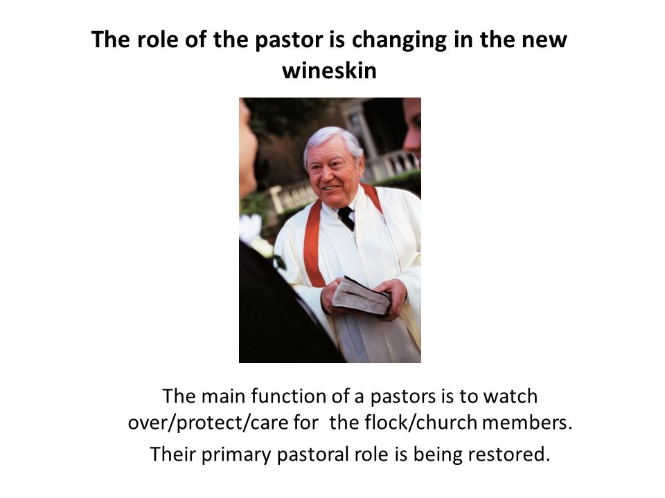 The role of the pastor is changing in the new wineskin