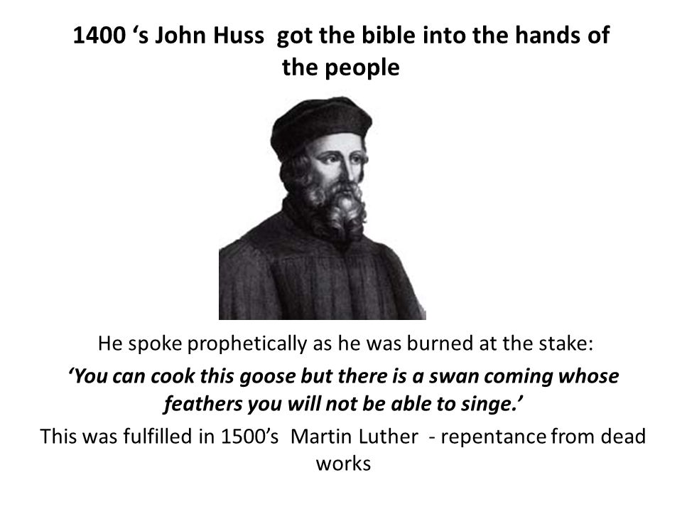 1400 's John Huss got the bible into the hands of the people
