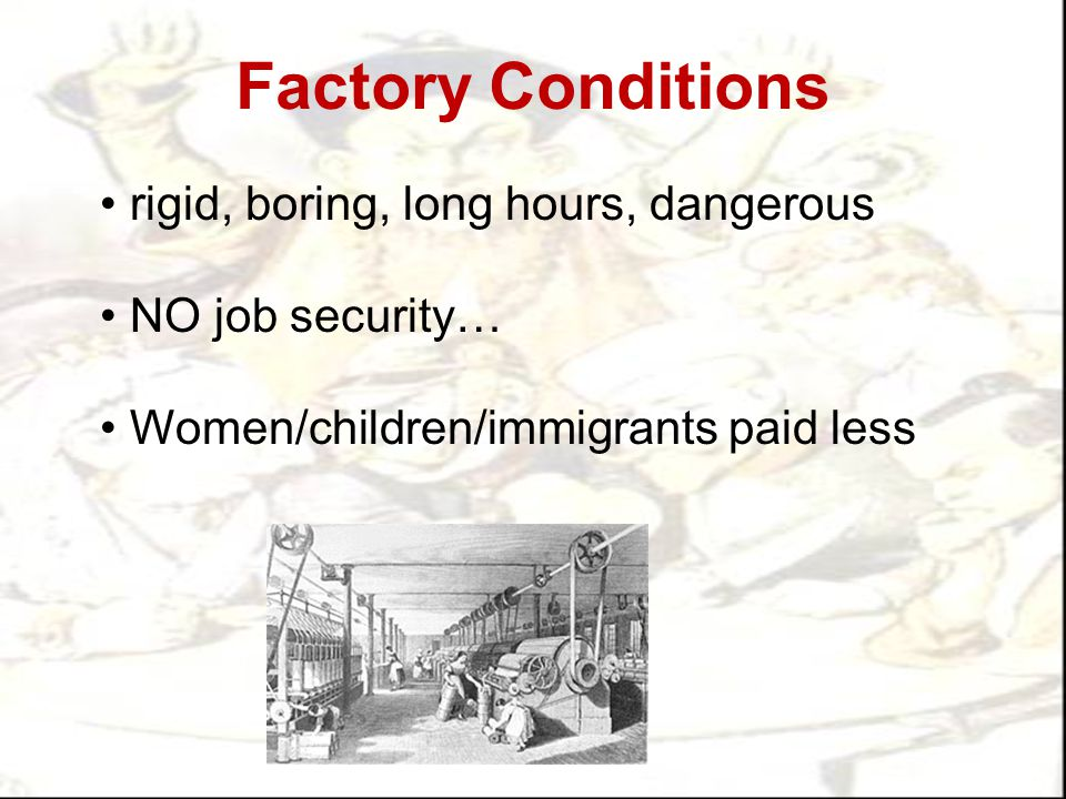 Factory Conditions rigid, boring, long hours, dangerous