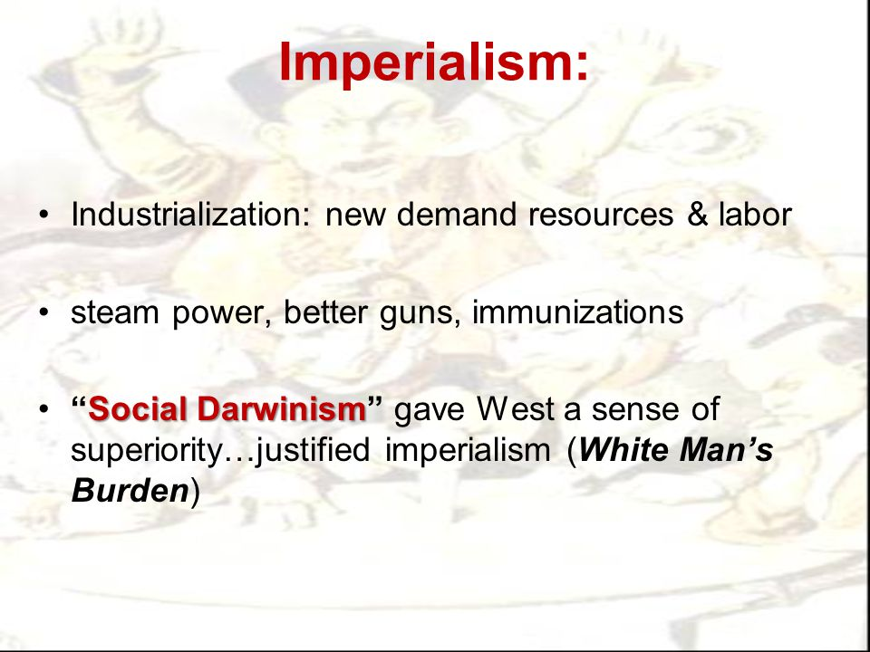 Imperialism: Industrialization: new demand resources & labor