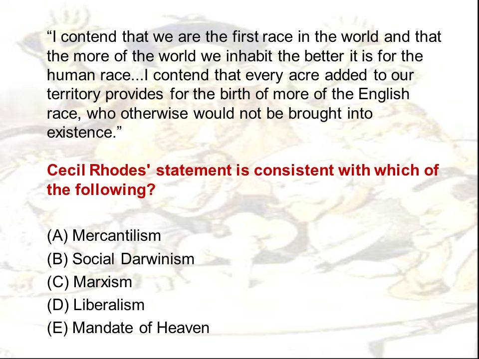 Cecil Rhodes statement is consistent with which of the following