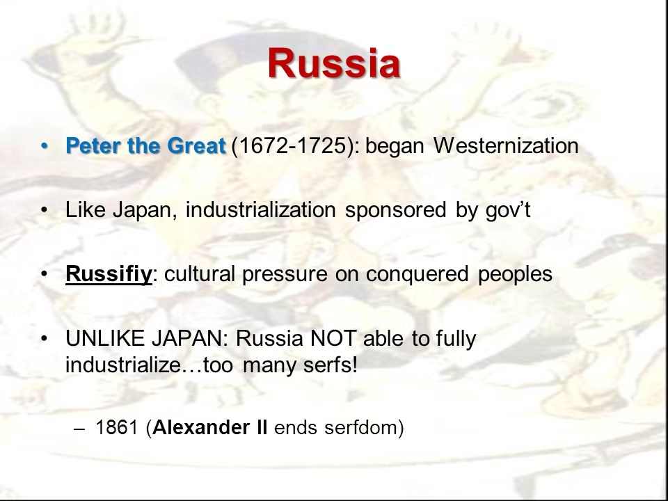 Russia Peter the Great (1672-1725): began Westernization