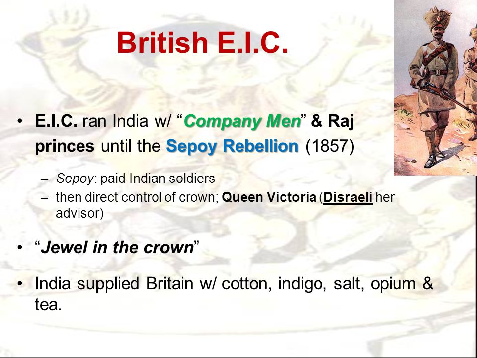 British E.I.C. E.I.C. ran India w/ Company Men & Raj