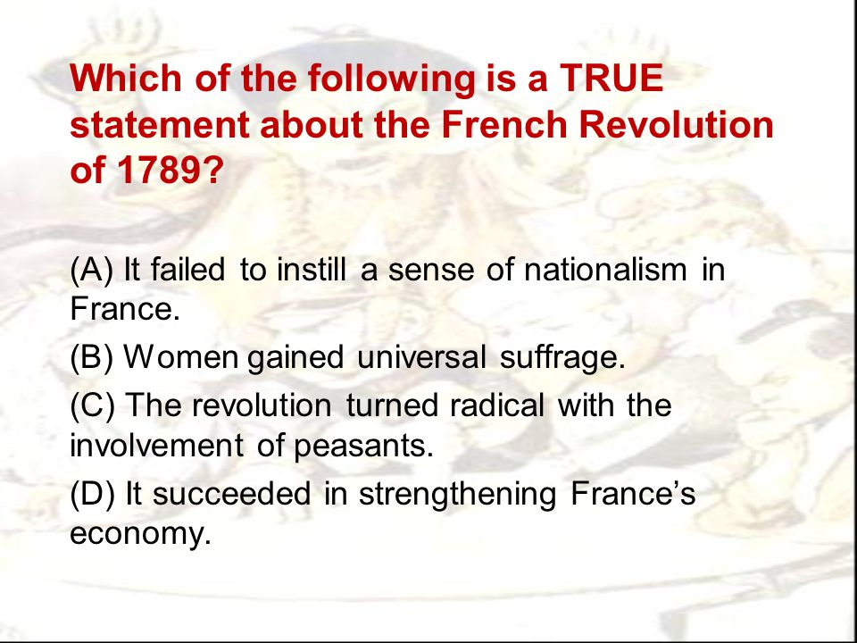 Which of the following is a TRUE statement about the French Revolution of 1789