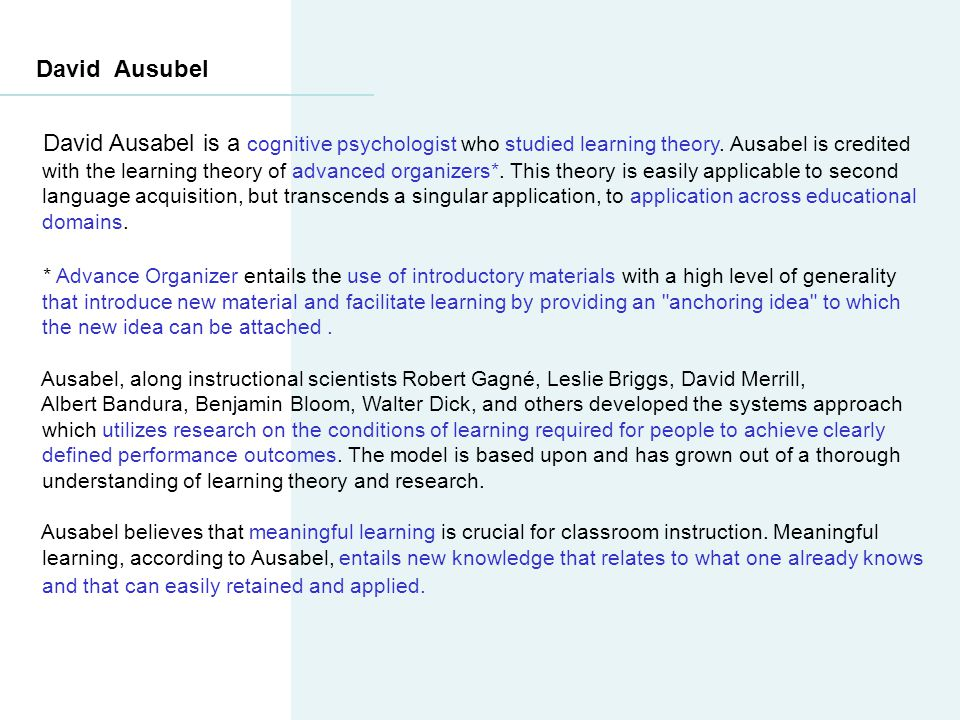 David Ausubel David Ausabel is a cognitive psychologist who studied learning theory. Ausabel is credited.