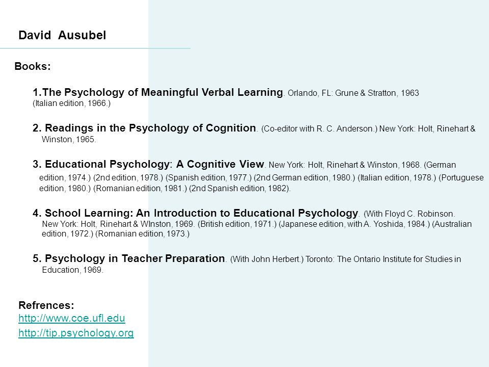 David Ausubel Books: 1.The Psychology of Meaningful Verbal Learning. Orlando, FL: Grune & Stratton, 1963.