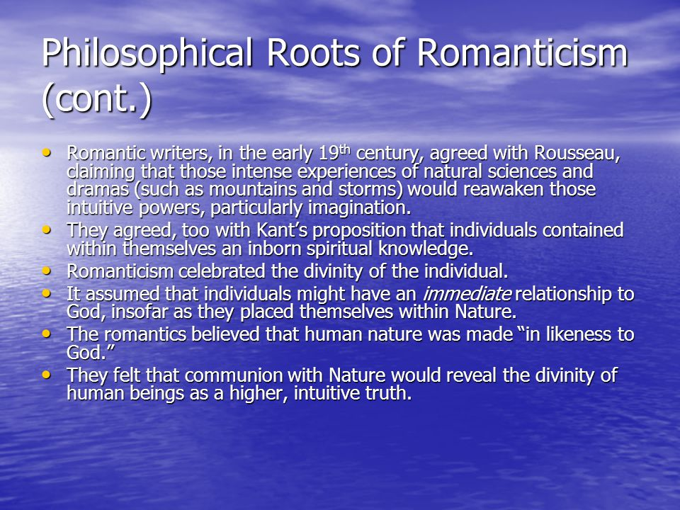 Philosophical Roots of Romanticism (cont.)