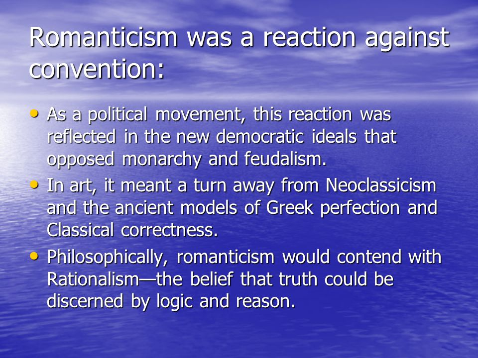 Romanticism was a reaction against convention: