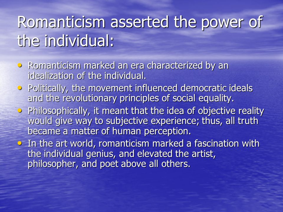 Romanticism asserted the power of the individual: