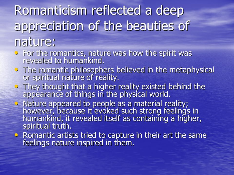 Romanticism reflected a deep appreciation of the beauties of nature: