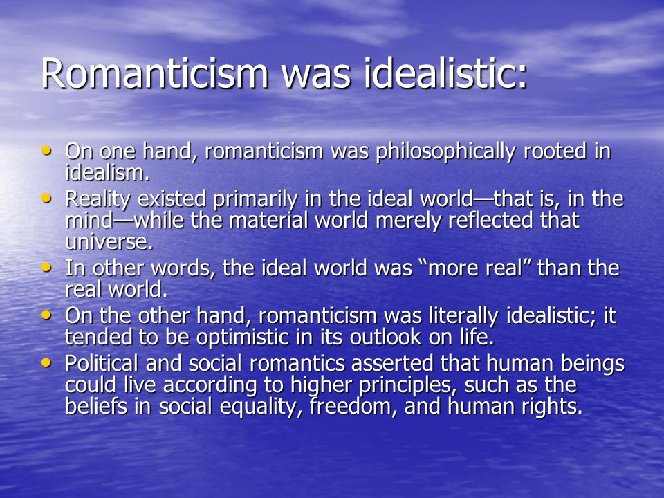 Romanticism was idealistic: