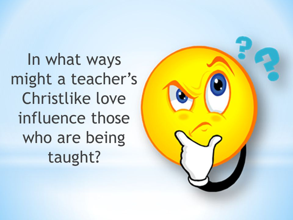In what ways might a teacher's Christlike love influence those who are being taught
