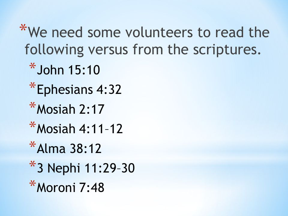 We need some volunteers to read the following versus from the scriptures.
