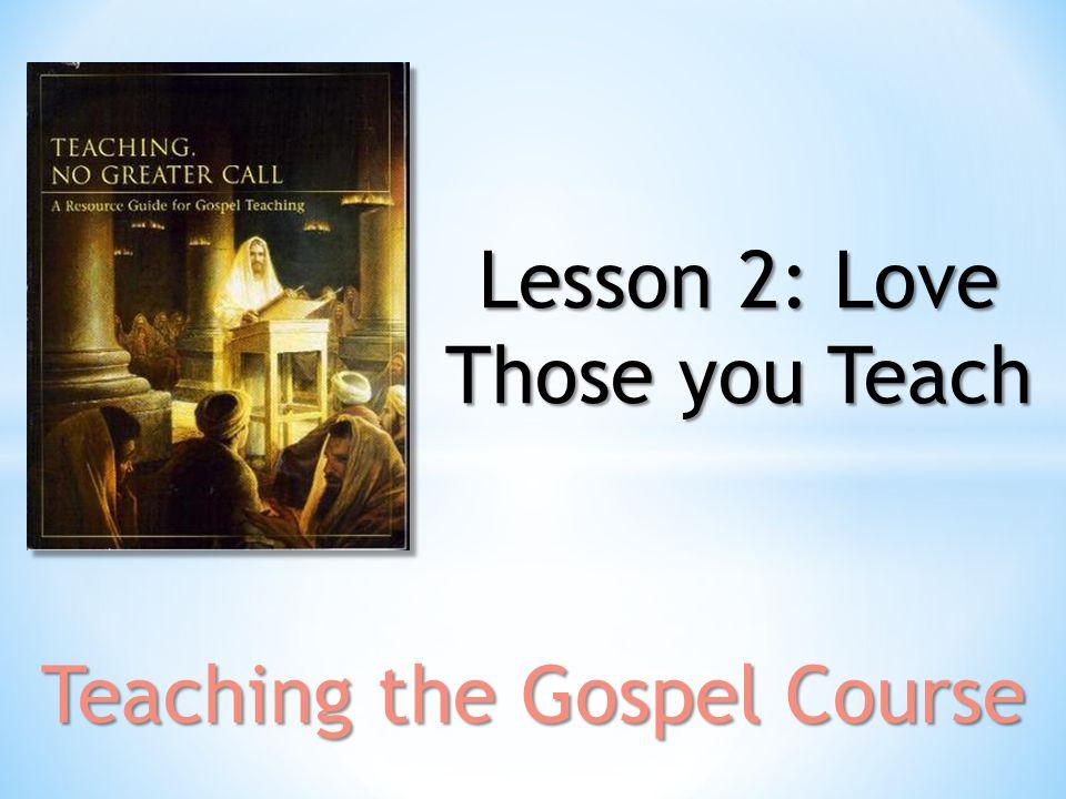 Lesson 2: Love Those you Teach
