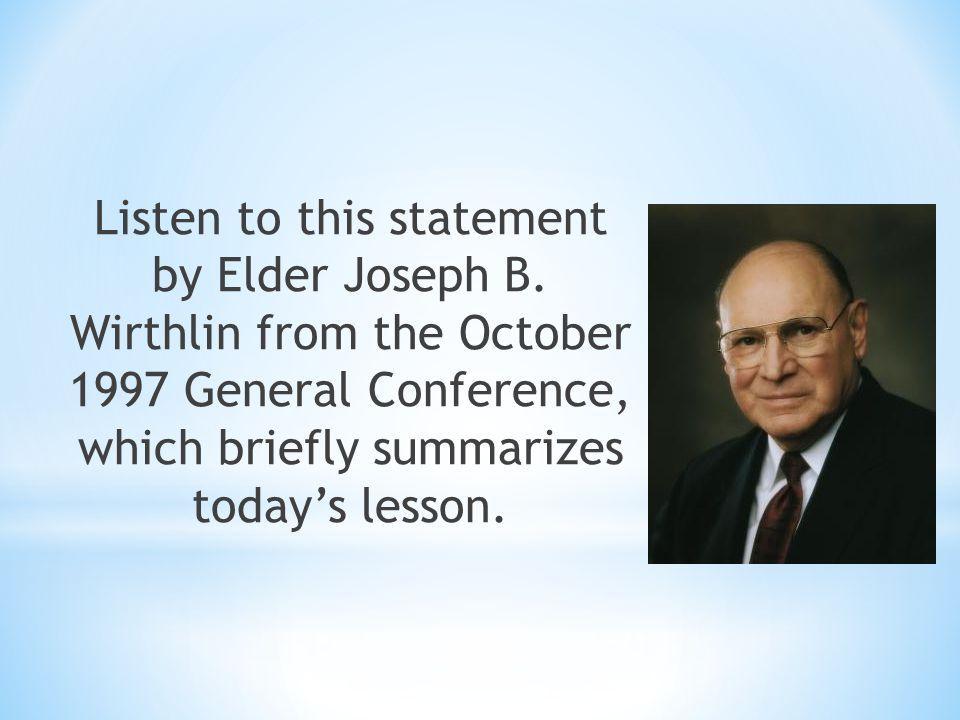 Listen to this statement by Elder Joseph B