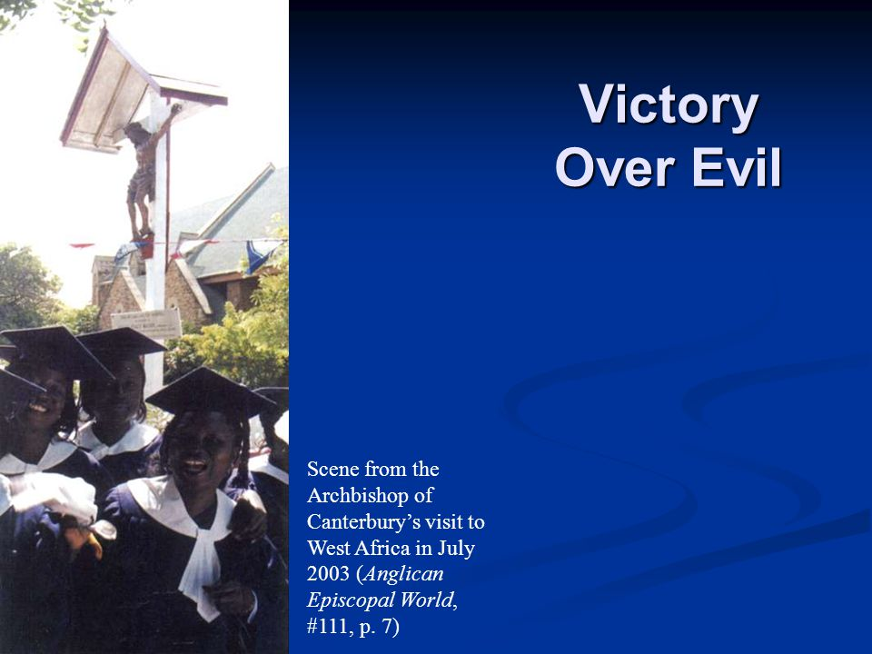 Victory Over Evil Scene from the Archbishop of Canterbury's visit to West Africa in July 2003 (Anglican Episcopal World, #111, p.